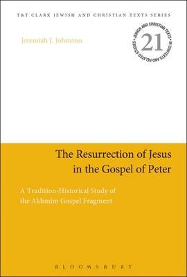 The Resurrection of Jesus in the Gospel of Peter - A Tradition-Historical Study of the Akhmim Gospel Fragment (Hardcover):...