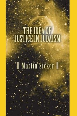 The Idea of Justice in Judaism (Electronic book text): Martin Sicker
