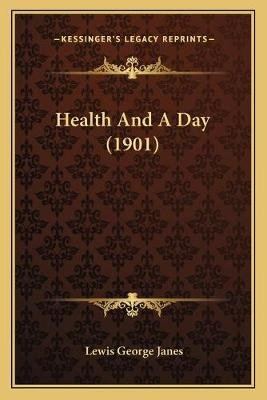 Health and a Day (1901) (Paperback): Lewis George Janes
