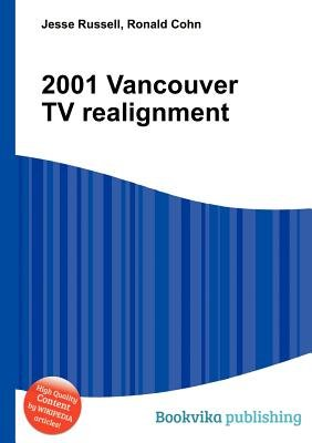 2001 Vancouver TV Realignment (Paperback): Jesse Russell, Ronald Cohn