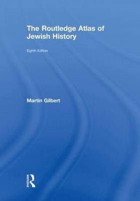 The Routledge Atlas of Jewish History (Hardcover, 8th New edition): Martin Gilbert