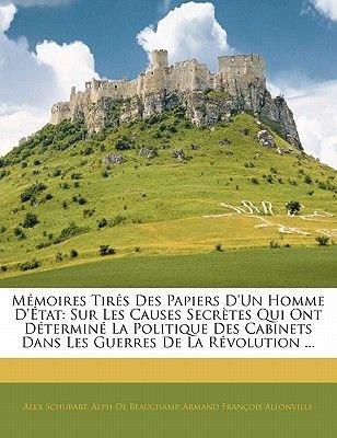 Memoires Tires Des Papiers D'Un Homme D'Etat - Sur Les Causes Secretes Qui Ont Determine La Politique Des Cabinets...
