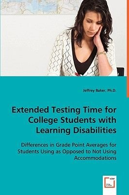 Extended Testing Time for College Students with Learning Disabilities (Paperback): Jeffrey Baker
