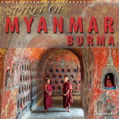 spirit of myanmar burma 2018 myanmar the golden land calendar 3rd edition