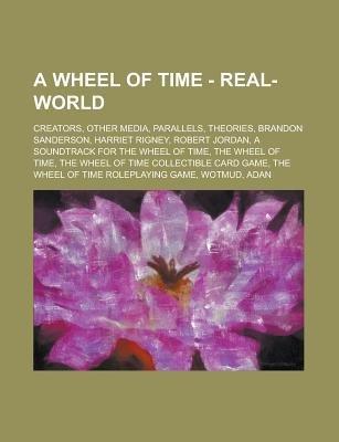 A Wheel of Time - Real-World - Creators, Other Media, Parallels, Theories, Brandon Sanderson, Harriet Rigney, Robert Jordan, a...