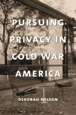 Pursuing Privacy in Cold War America (Hardcover, New): Deborah Nelson