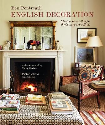 English Decoration - Timeless Inspiration for the Contemporary Home (Hardcover): Ben Pentreath