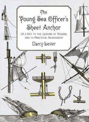 The Young Sea Officer's Sheet Anchor - Or a Key to the Leading of Rigging and to Practical Seamanship (Paperback, New...