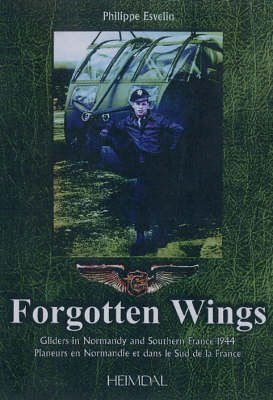 Forgotten Wings - American Gliders in Normandy and Southern France 1944 (English, French, Hardcover): Philippe Esvelin