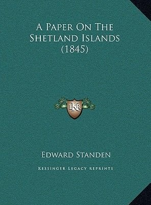 A Paper on the Shetland Islands (1845) a Paper on the Shetland Islands (1845) (Hardcover): Edward Standen