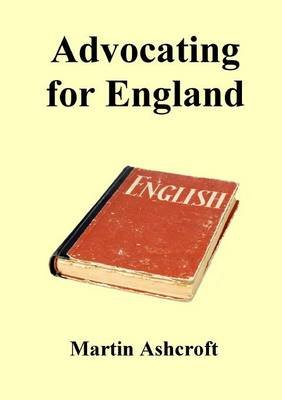 Advocating for England (Paperback): Martin Ashcroft