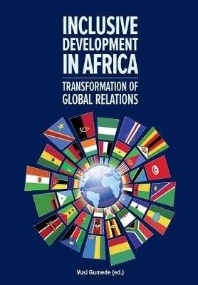 Inclusive Development in Africa - Transformation of Global Relations (Paperback): Vusi Gumede