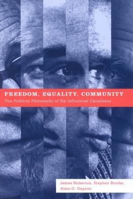 Freedom, Equality, Community - The Political Philosophy of Six Influential Canadians (Electronic book text): James Bickerton,...