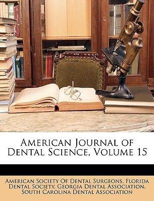 American Journal of Dental Science, Volume 15 (Paperback): American Society of Dental Surgeons, Florida Dental Society, Georgia...