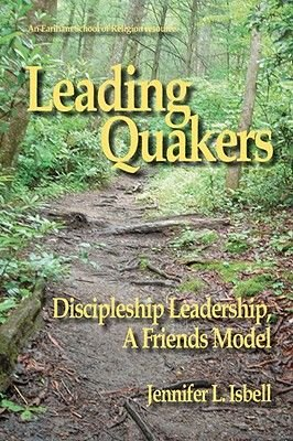 Leading Quakers - Disciple Leadership, a Friends Model (Paperback): Jennifer Isbell