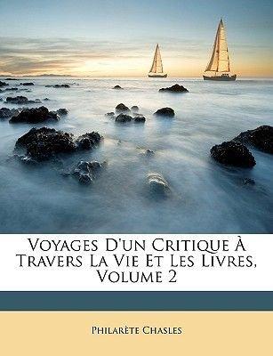 Voyages D'Un Critique Travers La Vie Et Les Livres, Volume 2 (English, French, Paperback): Philarete Chasles