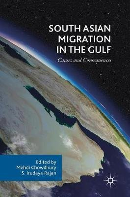 South Asian Migration in the Gulf - Causes and Consequences (Hardcover, 1st ed. 2018): Mehdi Chowdhury, S.Irudaya Rajan