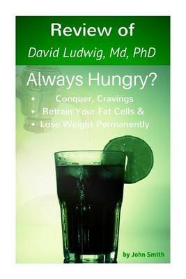 Review of the Always Hungry Diet- Conquer Cravings, Retrain Your Fat Cells, and (Paperback): John Smith