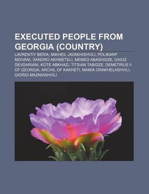 Executed People from Georgia (Country) - Lavrentiy Beria, Mikheil Javakhishvili, Polikarp Mdivani, Sandro Akhmeteli, Memed...