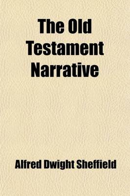 The Old Testament Narrative (Paperback): Alfred Dwight Sheffield