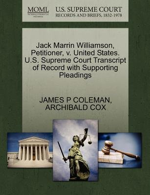 Jack Marrin Williamson, Petitioner, V. United States. U.S. Supreme Court Transcript of Record with Supporting Pleadings...