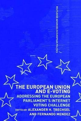 The European Union and E-Voting (Electronic Voting) (Paperback): Fernando Mendez, Alexander H. Trechsel
