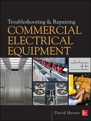 Troubleshooting and Repairing Commercial Electrical Equipment (Hardcover, Ed): David Herres