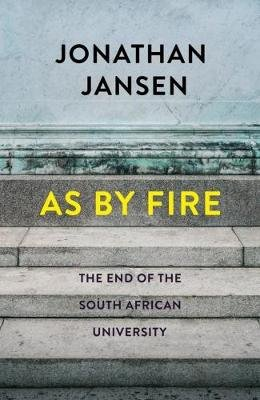 As By Fire - The End Of The South African University (Paperback): Jonathan Jansen