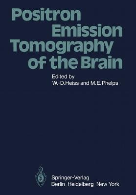 Positron Emission Tomography of the Brain (Paperback): W.D. Heiss, M F Phelps