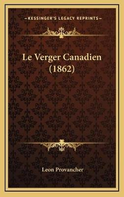 Le Verger Canadien (1862) (English, French, Hardcover): Leon Provancher