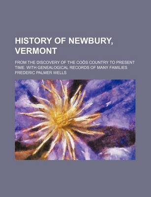 History of Newbury, Vermont; From the Discovery of the Coos Country to Present Time. with Genealogical Records of Many Families...