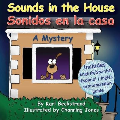 Sounds in the House - Sonidos En La Casa - A Mystery (in English and Spanish) (Paperback): Karl Beckstrand