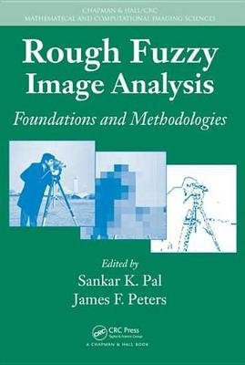 Rough Fuzzy Image Analysis - Foundations and Methodologies (Electronic book text): Sankar K. Pal, James F. Peters