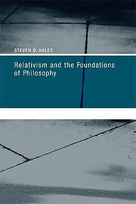 Relativism and the Foundations of Philosophy (Paperback): Steven D. Hales