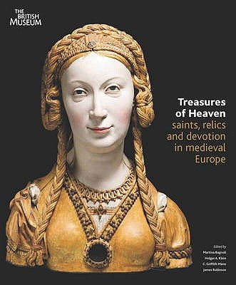 Treasures of Heaven - Saints, Relics and Devotion in Medieval Europe (Hardcover): Martina Bagnoli, Holger A. Klein