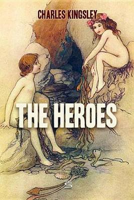 The Heroes - Greek Fairy Tales for My Children (Electronic book text): Charles Kingsley