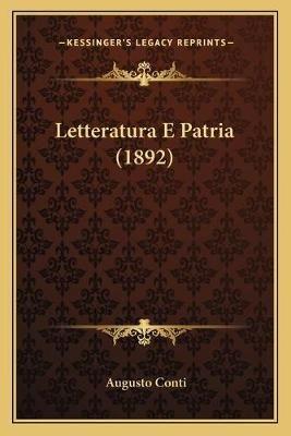 Letteratura E Patria (1892) (Italian, Paperback): Augusto Conti