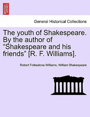 "The Youth of Shakespeare. by the Author of ""Shakespeare and His Friends"" [R. F. Williams]. (Paperback): Robert Folkestone..."