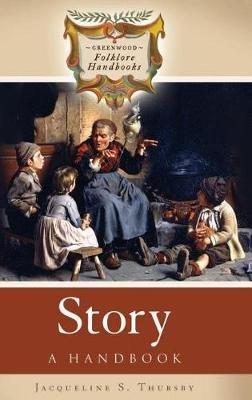 Story - A Handbook (Hardcover): Jacqueline S Thursby