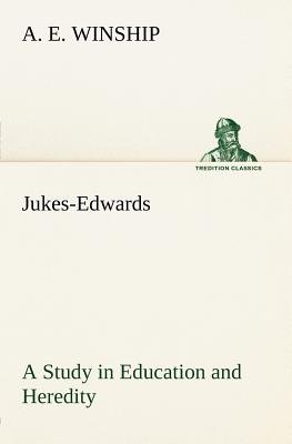 Jukes-Edwards a Study in Education and Heredity (Paperback): A. E. Winship