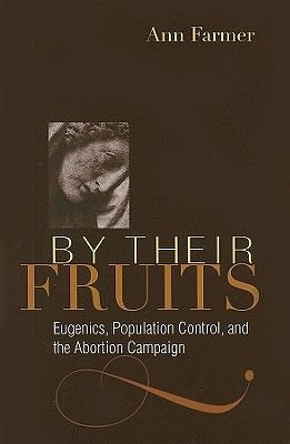 By Their Fruits - Eugenics, Population Control, and the Abortion Campaign (Hardcover): Ann Farmer