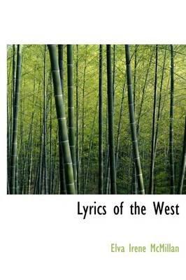 Lyrics of the West (Hardcover): Elva Irene Mcmillan