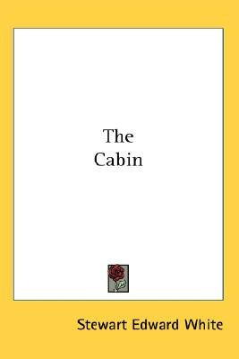 The Cabin (Paperback): Stewart Edward White
