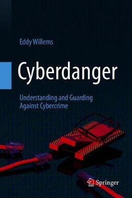 Cyberdanger - Understanding and Guarding Against Cybercrime (Hardcover, 1st ed. 2019): Eddy Willems