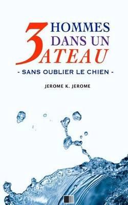 3 Hommes Dans Un Bateau. Sans Oublier Le Chien. (French, Paperback): Jerome K Jerome