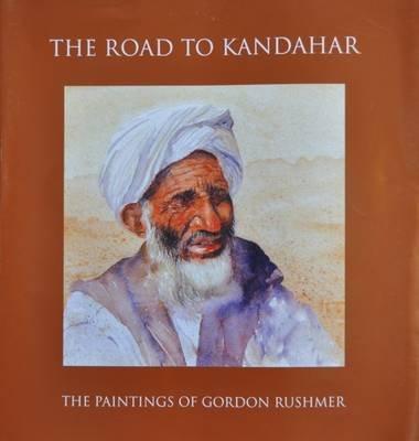 The Road to Kandahar (Hardcover): Gordon Rushmer