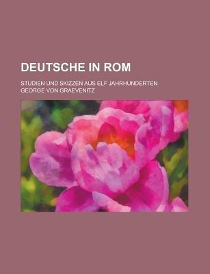 Deutsche in ROM; Studien Und Skizzen Aus Elf Jahrhunderten (English, German, Paperback): United States Congressional House,...