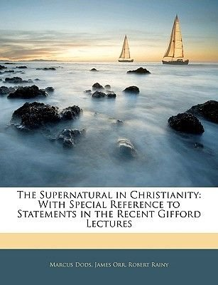 The Supernatural in Christianity - With Special Reference to Statements in the Recent Gifford Lectures (Paperback): Marcus...