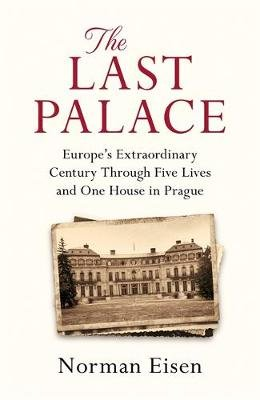 The Last Palace - Europe's Extraordinary Century Through Five Lives and One House in Prague (Paperback): Norman Eisen