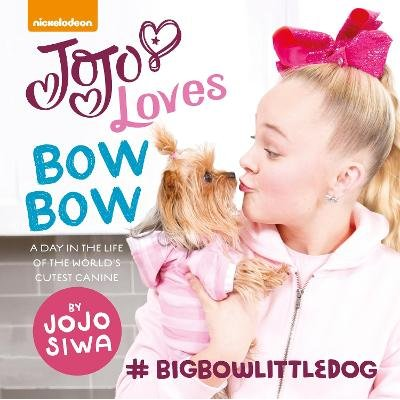 Nickelodeon JoJo Loves BowBow - A Day in the Life of the World's Cutest Canine (Hardcover): JoJo Siwa